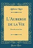 Telecharger Livres L Auberge de la Vie Proverbe En Un Acte Classic Reprint (PDF,EPUB,MOBI) gratuits en Francaise