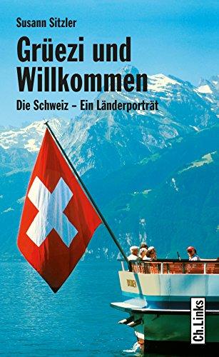 Grüezi und Willkommen: Die Schweiz - Ein Länderporträt (Länderporträts)