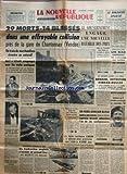 NOUVELLE REPUBLIQUE (LA) [No 4008] du 18/11/1957 - EFROYABLE COLLISION PRES DE LA GARE DE CHANTONNAY -CATASTROPHES AERIENNES EN SERIE -LA FUSEE NUCLEAIRE SNARK A ATTEINT AVEC PRECISION UNE CIBLE A 8 000 KMS -FUSILLADE AU MARCHE DE LIVRY-GARGAN / UN NORD-AFRICAIN BLESSE -DAMAS ET LE CAIRE PREPARENT UNE FEDERATION EGYPTO-SYRIENNE -MONTGOMERY PRENDRA SA RETRAITE EN SEPTEMBRE 58 -LES LIVRAISONS D'ARMES A LA TUNISIE / ENTRETIENS PINEAU - DULLES -...