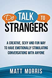 How To Talk To Anyone: Do Talk To Strangers - A Creative, Sexy, and Fun Way To Have Emotionally Stimulating Conversations With Anyone (Small Talk, Charisma, ... To Analyze People Book 1) (English Edition)