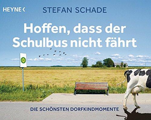 Buchseite und Rezensionen zu 'Hoffen, dass der Schulbus nicht fährt: Die schönsten Dorfkindmomente' von Stefan Schade