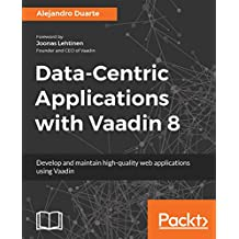 Data-Centric Applications with Vaadin 8: Develop and maintain high-quality web applications using Vaadin