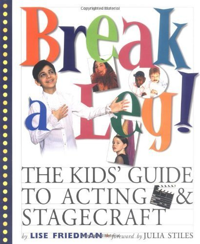 Break a Leg!: The Kids' Guide to Acting and Stagecraft by Lise Friedman, Mary Dowdle (2001)