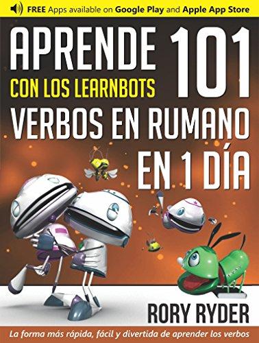 Aprende en 1 día 101 verbos en Rumano con los LearnBots® por Rory Ryder