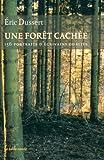 Une forêt cachée/Une autre histoire littéraire: 156 portraits d'écrivains oubliés...