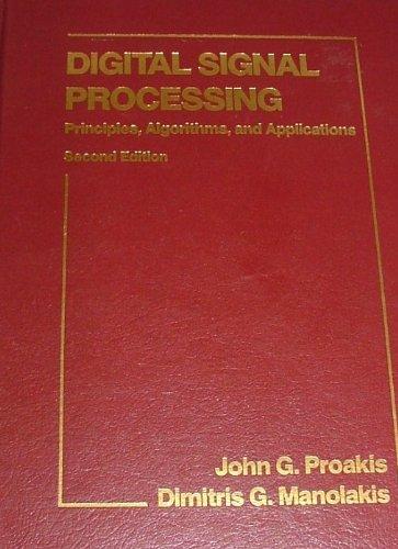 Digital Signal Processing: Principles, Algorithms and Applications por John G. Proakis