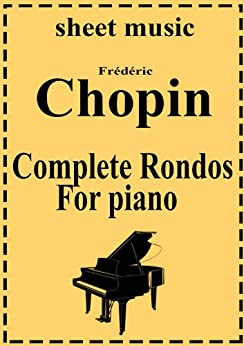 Frederic Chopin - Complete works: Rondos (Complete works of Frederic Chopin Book 9) (English Edition) par [Chopin, Frederic]