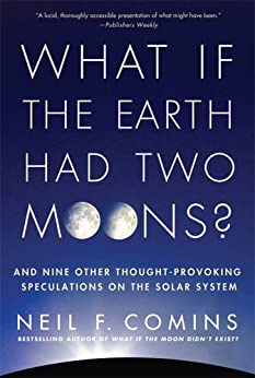 What If the Earth Had Two Moons?: And Nine Other Thought-Provoking Speculations on the Solar System de [Comins, Neil F.]