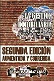 La Gestión Inmobiliaria - Teoría y práctica del mundo de los negocios inmobiliarios: Segunda edición aumentada y corregida