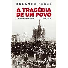 A Tragédia de um Povo A Revolução Russa (1891 - 1924) (Portuguese Edition)