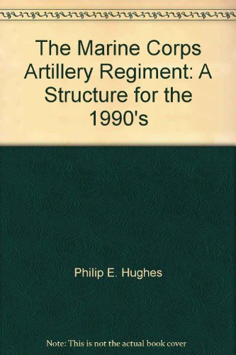 The Marine Corps Artillery Regiment: A Structure for the 1990's