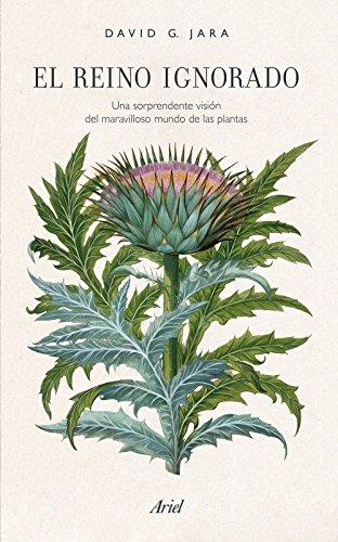 El reino ignorado: Una sorprendente visión del maravilloso mundo de las plantas