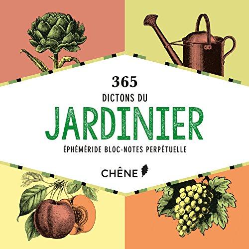 365 dictons du jardinier : Ephéméride bloc-notes perpétuelle par Editions du Chêne