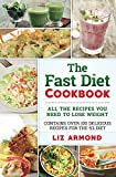 The Fast Diet Cookbook - Over 100 Delicious Recipes for Fast Weight Loss: All The Recipes You Need To Lose Weight (5:2 Fast Diet Cookbooks 8)