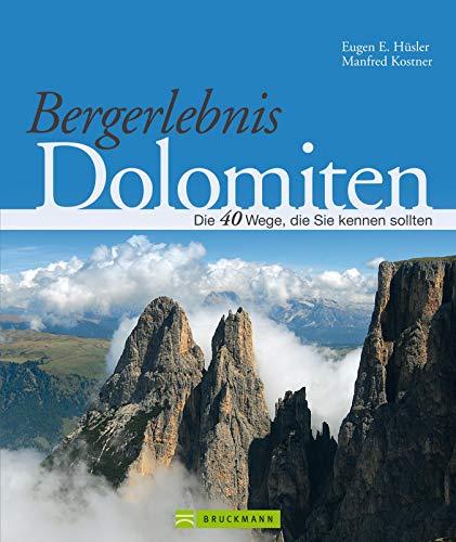 Bergerlebnis Dolomiten: Traumhafte Wanderwege, die Sie kennen sollten: 40 fantastische Wanderungen in Südtirol: rund um Bruneck, Bozen, Trient, Grödner ... Mit vielen Panoramafotos und Wanderkarten.