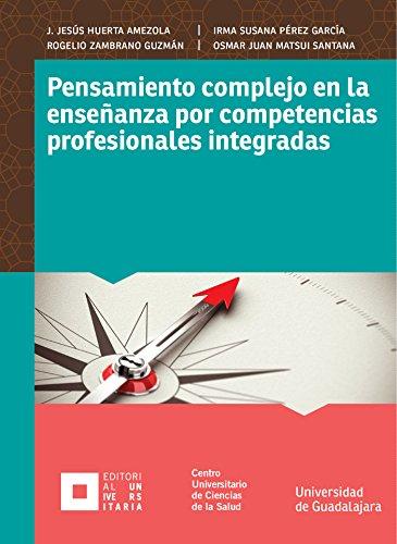 Pensamiento complejo en la enseñanza por competencias profesionales integradas (Monografías de la Academia) por J. Jesús Huerta Amezola