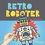 Retro Roboter Malbuch für Kinder 4-8 Jahre: Malspaß und Entspannung für Junge und Junggebliebene. Einfache Malvorlagen zum Ausmalen (Malbuch Kinder, Band 1)