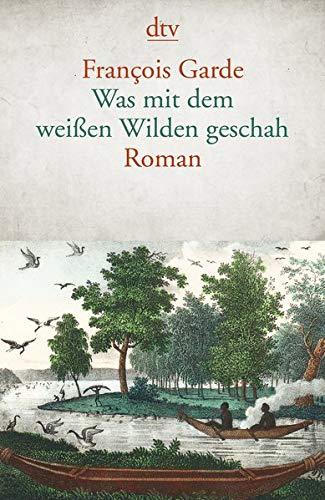 Buchseite und Rezensionen zu 'Was mit dem weißen Wilden geschah: Roman' von François Garde