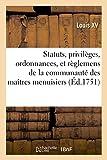 Statuts, privilèges, ordonnances, et règlemens de la communauté des maîtres menuisiers & ébénistes