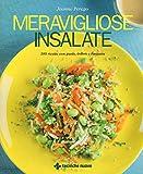 Meravigliose insalate. 100 ricette con gusto, colore e fantasia