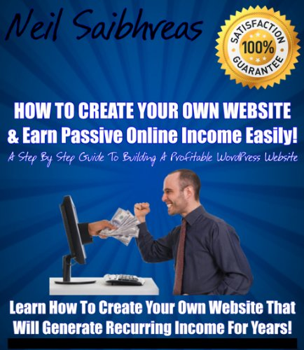 How To Create Your Own Website & Earn Passive Online Income Easily - A Step By Step Guide to Building a Profitable WordPress Website! (English Edition)