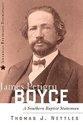 James Petigru Boyce: A Southern Baptist Statesman (American Reformed Biographies) by Thomas J. Nettles (2009-06-01)