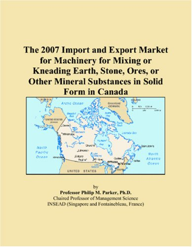The 2007 Import and Export Market for Machinery for Mixing or Kneading Earth, Stone, Ores, or Other Mineral Substances in Solid Form in Canada