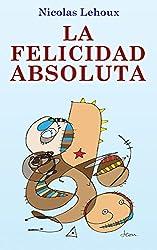 La Felicidad Absoluta (Spanish Edition)