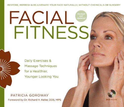 Facial Fitness: Daily Exercises & Massage Techniques for a Healthier, Younger Looking You por Patricia Goroway