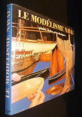 Le modélisme naval : Plans, styles et techniques