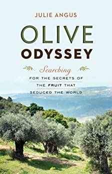 Olive Odyssey: Searching for the Secrets of the Fruit That Seduced the World von [Angus, Julie]