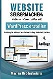 Website Selbermachen: Moderne Internetseiten mit WordPress erstellen: Anleitung für Anfänger, Installation, Hosting, Sicherheit, Updates (Die eigene Ihr Unternehmen: vom Einsteiger zum Profi.)