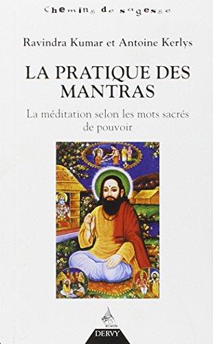La pratique des mantras : La méditation selon les mots sacrés de pouvoir