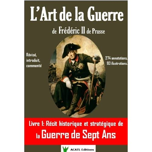 L'Art de la Guerre de Frédéric II de Prusse, livre 1: la guerre de sept ans