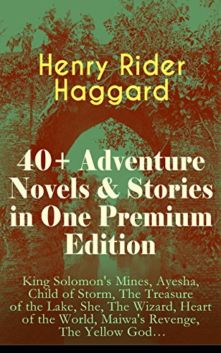 40+ Adventure Novels & Stories in One Premium Edition: King Solomon's Mines, Ayesha, Child of Storm, The Treasure of the Lake, She, The Wizard, Heart of ... The Wanderer's Necklace… (English Edition) par Henry Rider Haggard