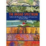 The Broad Spectrum: Studies in the Materials, Techniques And Conservation of Color on Paper