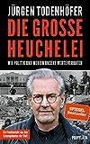 Die große Heuchelei: Wie der Westen seine Werte verrät - Jürgen Todenhöfer
