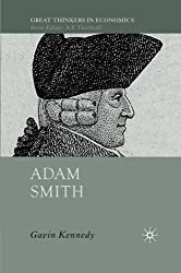 Adam Smith: A Moral Philosopher and His Political Economy (Great Thinkers in Economics) by G. Kennedy (2010-10-15)