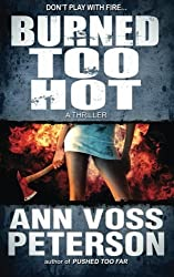 Burned Too Hot: A Thriller: Volume 2 (Val Ryker Series) by Ann Voss Peterson (2014-08-14)