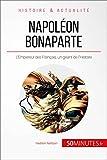 Napoléon Bonaparte: L'Empereur des Français, un géant de l'Histoire (Grandes Personnalités t. 18)