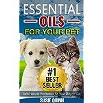 Essential Oils For Your Pet: Safe Natural Remedies for your Dog or Cat (Essential Oils for Pets, Essential Oils for Dogs, Essential Oils for Cats, Natural ... dog, dog essential oils, Pet Aromatherapy)