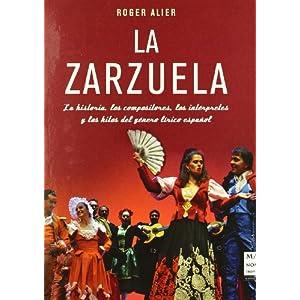 Zarzuela. La (tela): La historia, los compositores, los intérpretes y los hitos del género lírico español (Musica Ma
