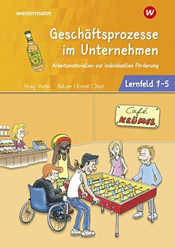 Café Krümel - Arbeitsmaterialien zur individuellen Förderung: Geschäftsprozesse im Unternehmen - Lernfelder 1-5: Arbeitsbuch