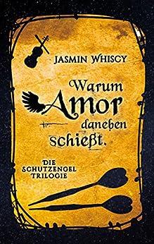 Warum Amor danebenschießt. (Die Schutzengel-Trilogie 2) (German Edition) by [Whiscy, Jasmin]