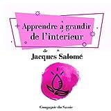 Apprendre à grandir de l'intérieur (Collection Jacques Salomé)