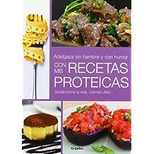 Adelgaza sin hambre y con humor con mis recetas proteicas / Lose weight without hunger and humor with my protein recipes: Guis¨¢ndome la vida (Spanish Edition) by Albo, Carmen (2013) Paperback