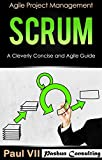 Scrum: A Cleverly Concise and Agile Guide (agile project management, agile product management, agile software development, agile development, agile scrum) (English Edition)