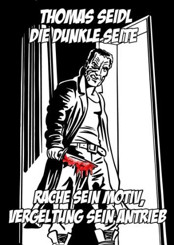 Buchseite und Rezensionen zu 'Die dunkle Seite: Rache sein Motiv, Vergeltung sein Antrieb' von Thomas Seidl