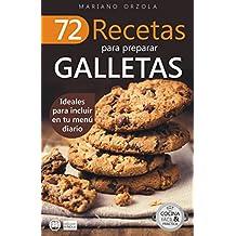 72 RECETAS PARA PREPARAR GALLETAS: Ideales para incluir en tu menú diario (Colección Cocina Fácil & Práctica nº 18) (Spanish Edition)
