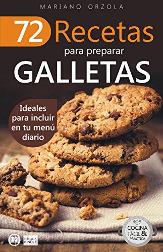 72 RECETAS PARA PREPARAR GALLETAS: Ideales para incluir en tu menú diario (Colección Cocina Fácil & Práctica nº 18)